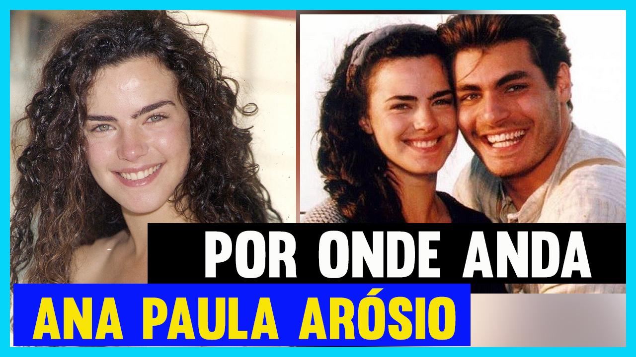 Por-Onde-anda-Ana-Paula-Arósio-em-2020