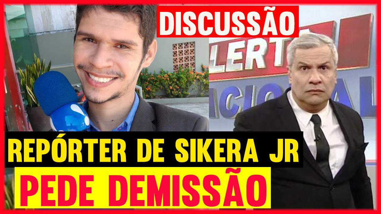 Repórter-de-Sikêra-Júnior-Pede-DEMISSÃO-Após-DISCUSSÃO