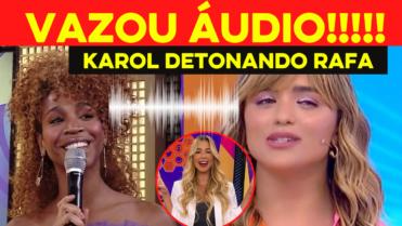 🔴Vaza áudio de Karol Conká DETONANDO Programa de Rafa Kalimann: 'Programa vazio' 💥